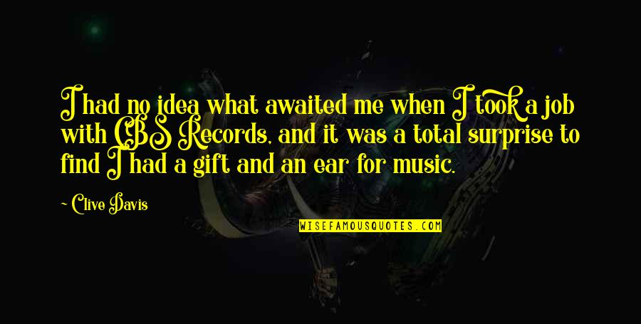 The Gift Of Music Quotes By Clive Davis: I had no idea what awaited me when