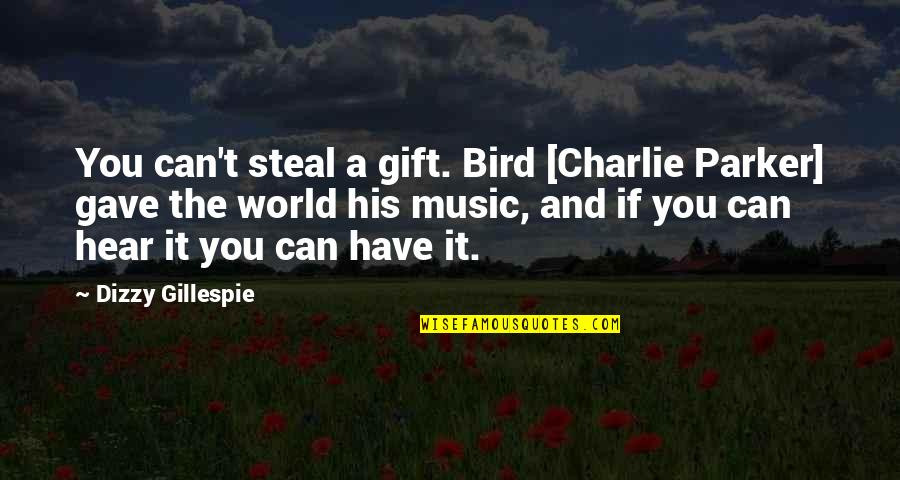 The Gift Of Music Quotes By Dizzy Gillespie: You can't steal a gift. Bird [Charlie Parker]