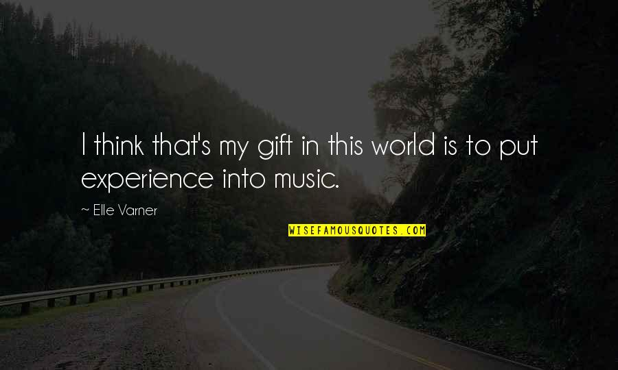 The Gift Of Music Quotes By Elle Varner: I think that's my gift in this world