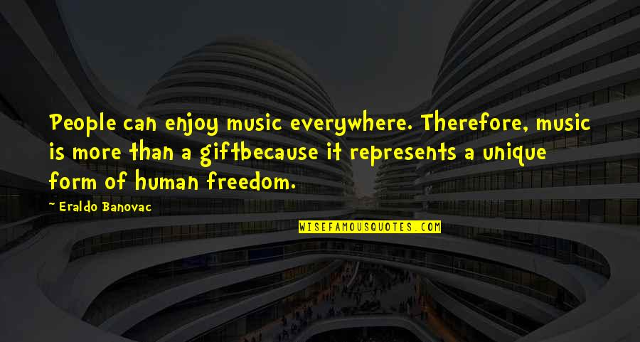 The Gift Of Music Quotes By Eraldo Banovac: People can enjoy music everywhere. Therefore, music is