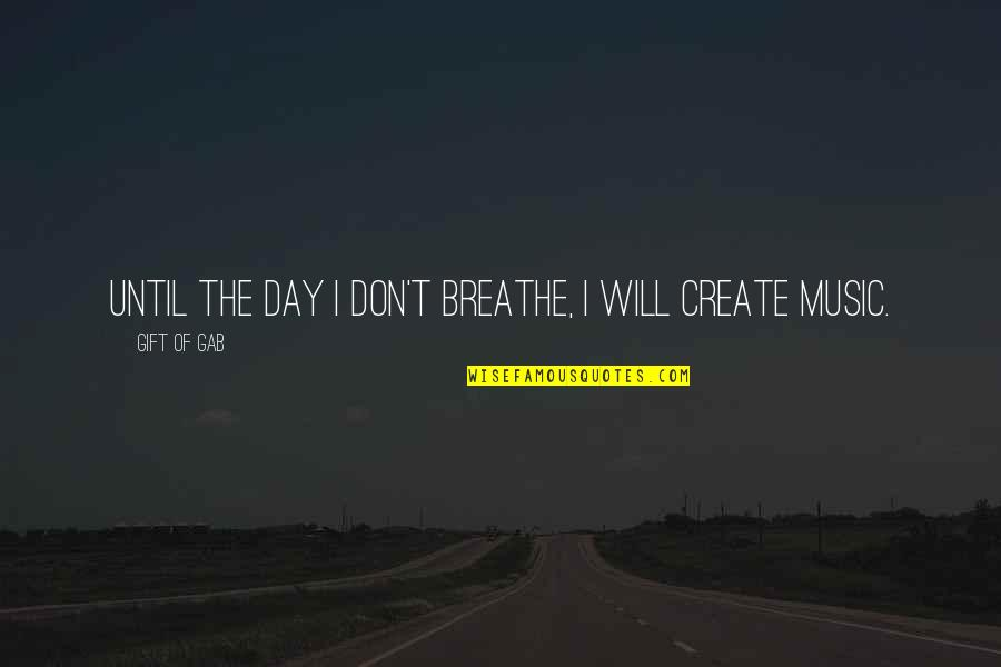 The Gift Of Music Quotes By Gift Of Gab: Until the day I don't breathe, I will