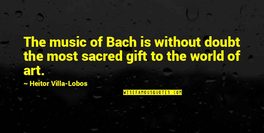 The Gift Of Music Quotes By Heitor Villa-Lobos: The music of Bach is without doubt the