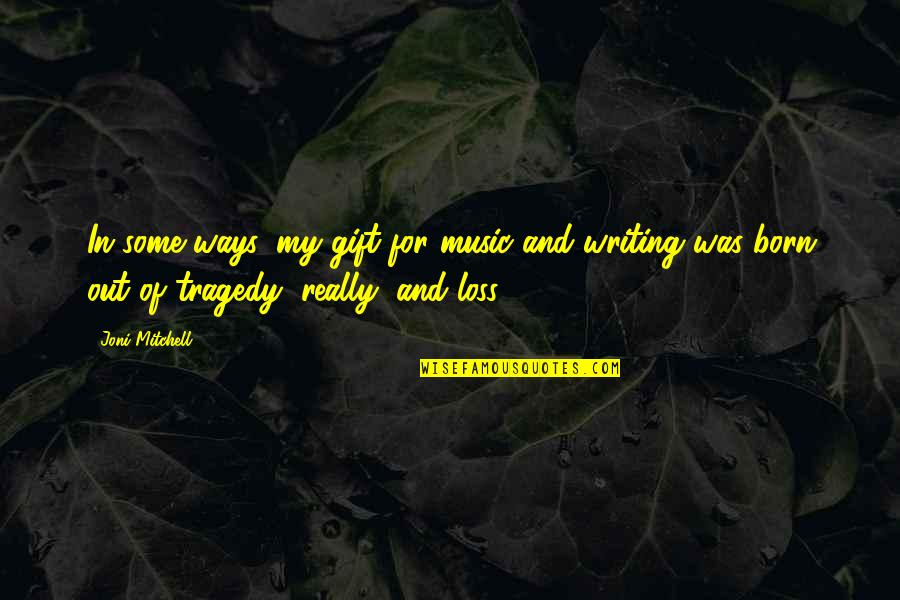 The Gift Of Music Quotes By Joni Mitchell: In some ways, my gift for music and