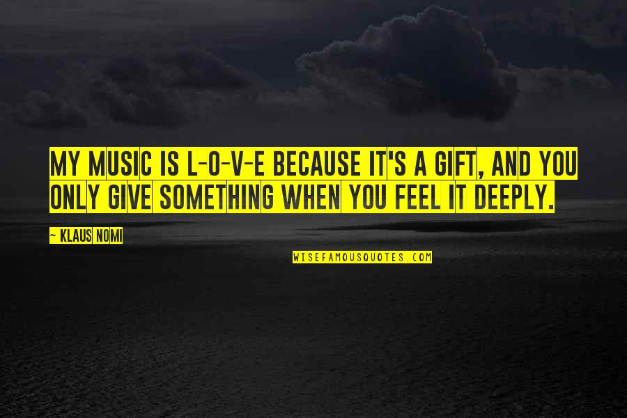 The Gift Of Music Quotes By Klaus Nomi: My music is L-O-V-E because it's a gift,