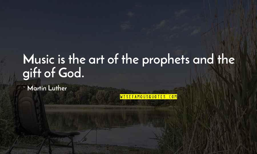 The Gift Of Music Quotes By Martin Luther: Music is the art of the prophets and