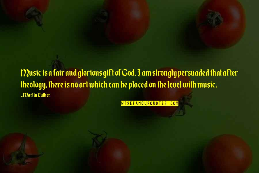 The Gift Of Music Quotes By Martin Luther: Music is a fair and glorious gift of