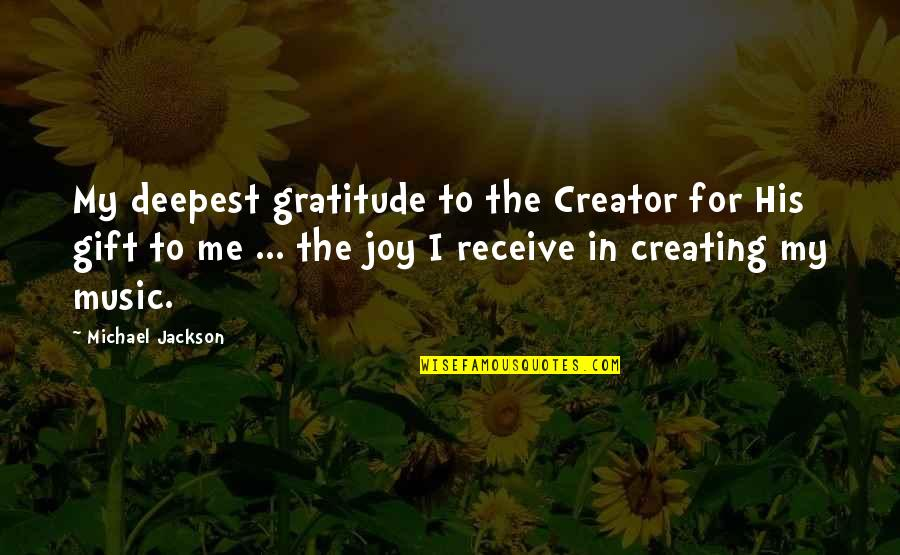 The Gift Of Music Quotes By Michael Jackson: My deepest gratitude to the Creator for His