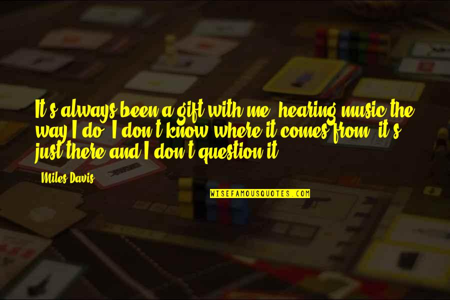 The Gift Of Music Quotes By Miles Davis: It's always been a gift with me, hearing