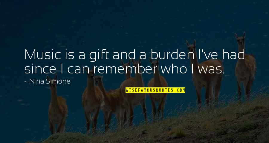 The Gift Of Music Quotes By Nina Simone: Music is a gift and a burden I've