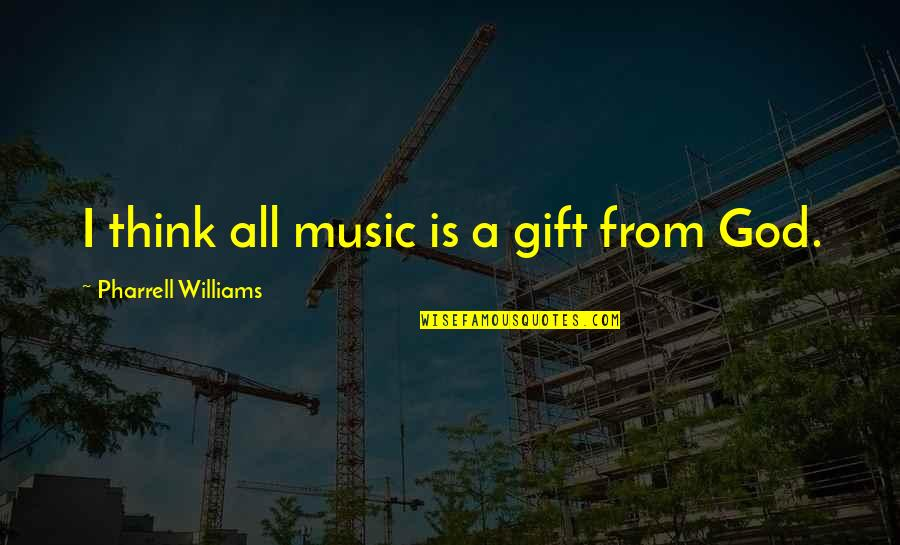 The Gift Of Music Quotes By Pharrell Williams: I think all music is a gift from