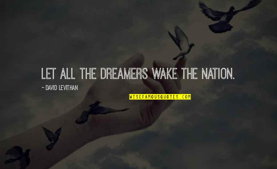 The Girl Who Loved Tom Gordon Quotes By David Levithan: Let all the dreamers wake the nation.