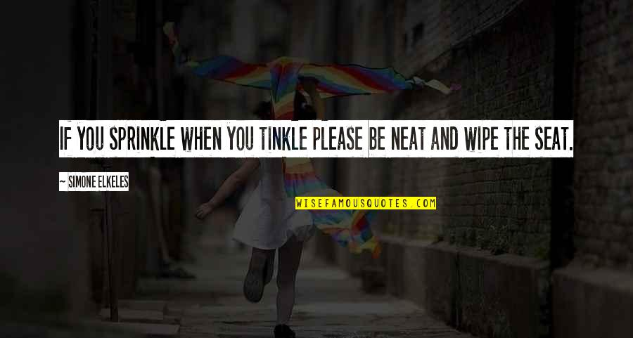 The Giver Film Quotes By Simone Elkeles: If you sprinkle when you tinkle please be