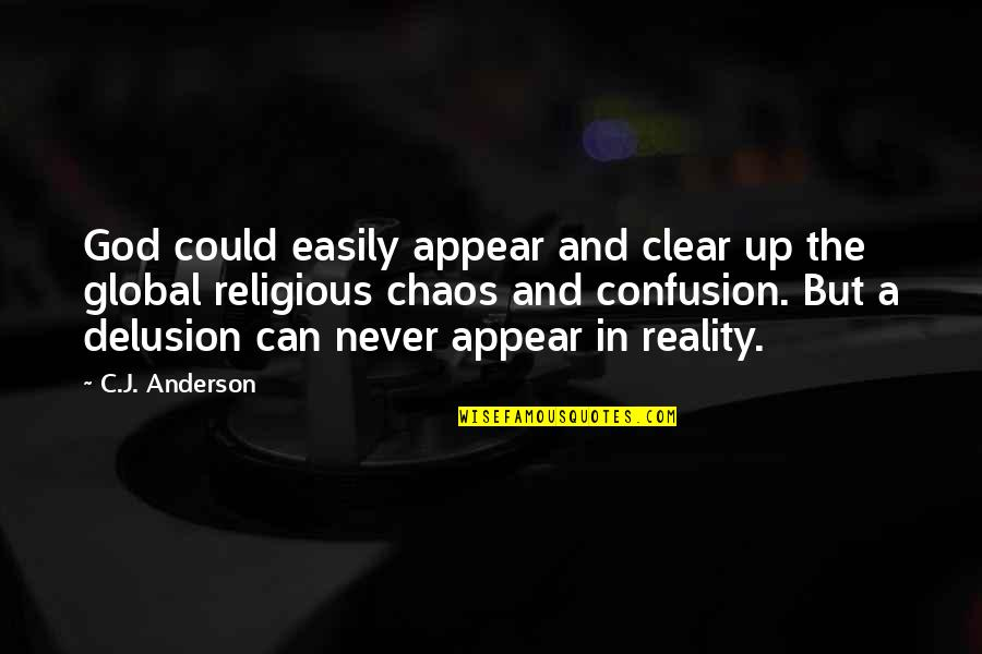 The God Delusion Quotes By C.J. Anderson: God could easily appear and clear up the
