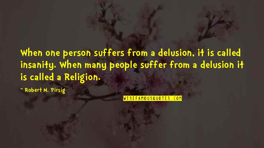 The God Delusion Quotes By Robert M. Pirsig: When one person suffers from a delusion, it