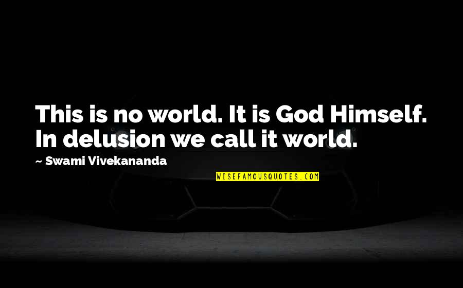 The God Delusion Quotes By Swami Vivekananda: This is no world. It is God Himself.