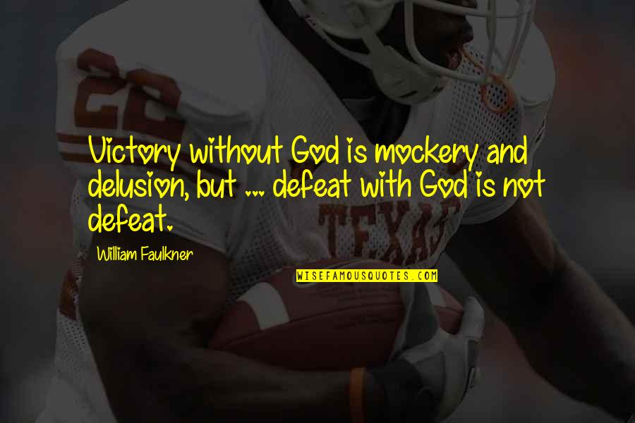The God Delusion Quotes By William Faulkner: Victory without God is mockery and delusion, but