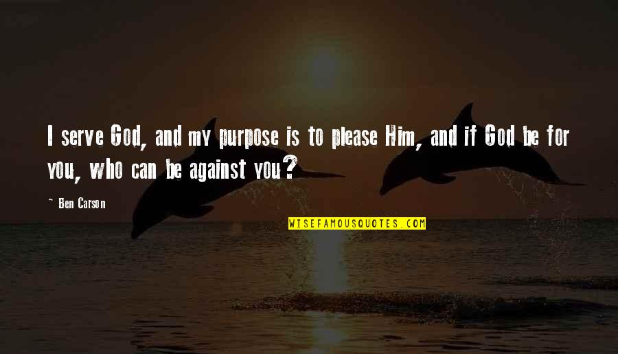 The God I Serve Quotes By Ben Carson: I serve God, and my purpose is to