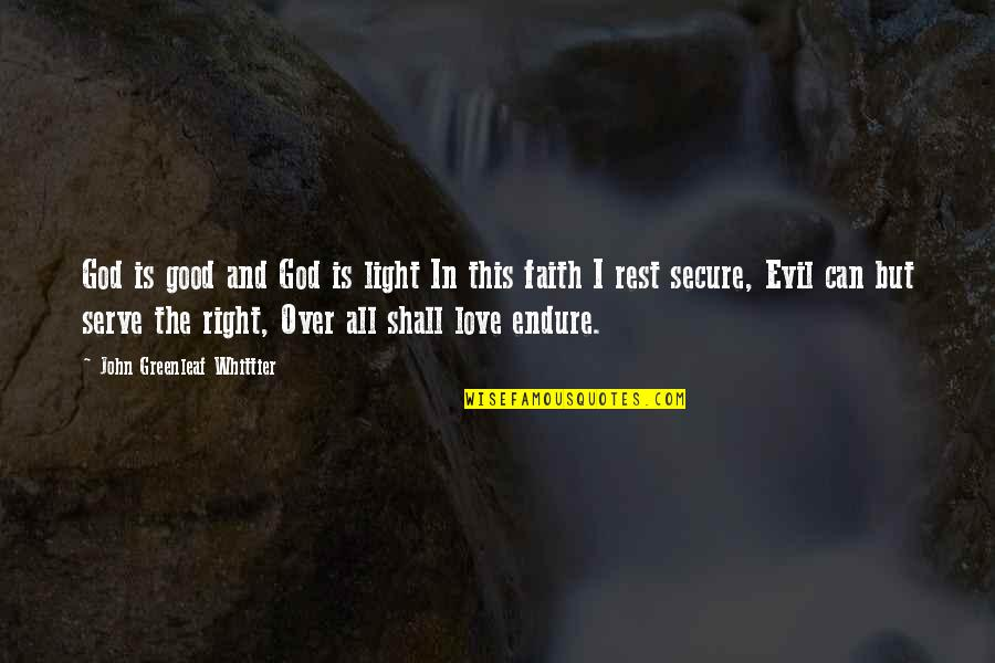 The God I Serve Quotes By John Greenleaf Whittier: God is good and God is light In