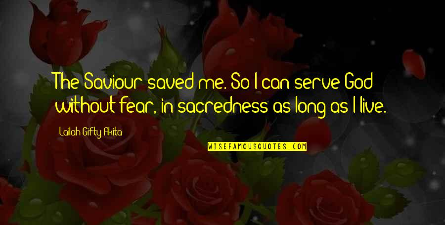 The God I Serve Quotes By Lailah Gifty Akita: The Saviour saved me. So I can serve