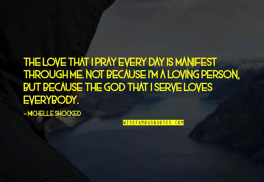 The God I Serve Quotes By Michelle Shocked: The love that I pray every day is