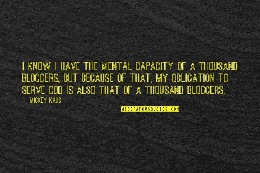 The God I Serve Quotes By Mickey Kaus: I know I have the mental capacity of