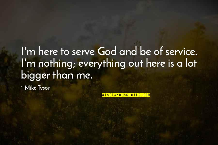 The God I Serve Quotes By Mike Tyson: I'm here to serve God and be of