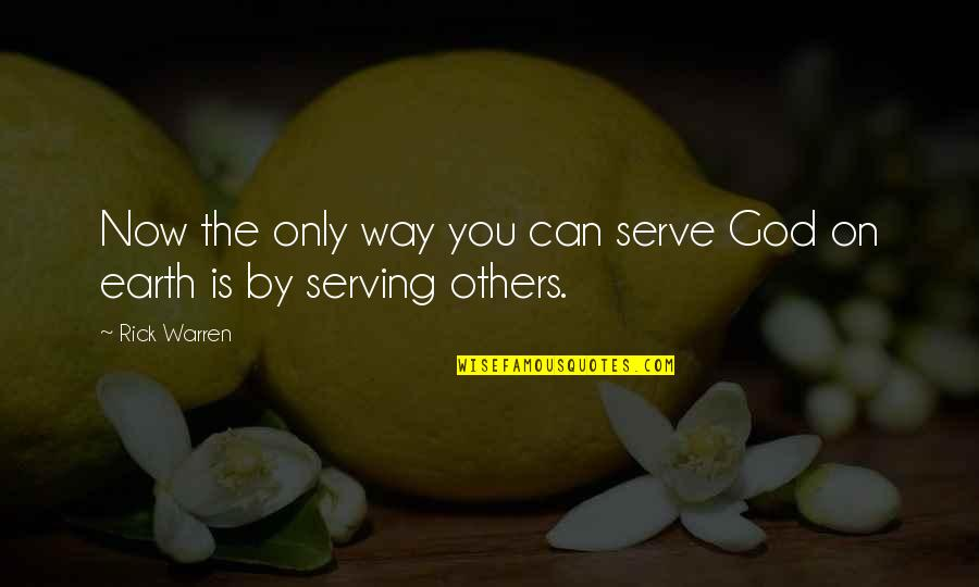 The God I Serve Quotes By Rick Warren: Now the only way you can serve God