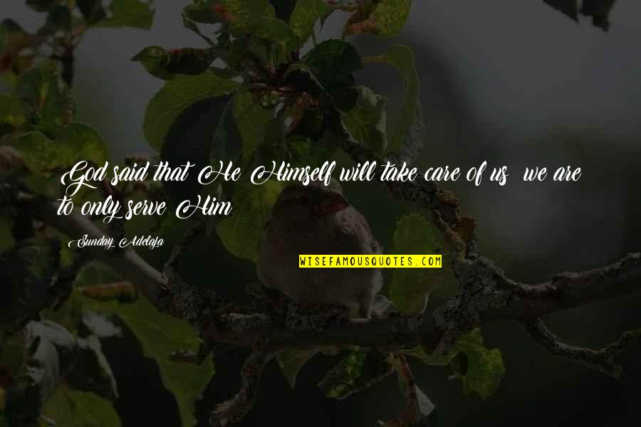 The God I Serve Quotes By Sunday Adelaja: God said that He Himself will take care