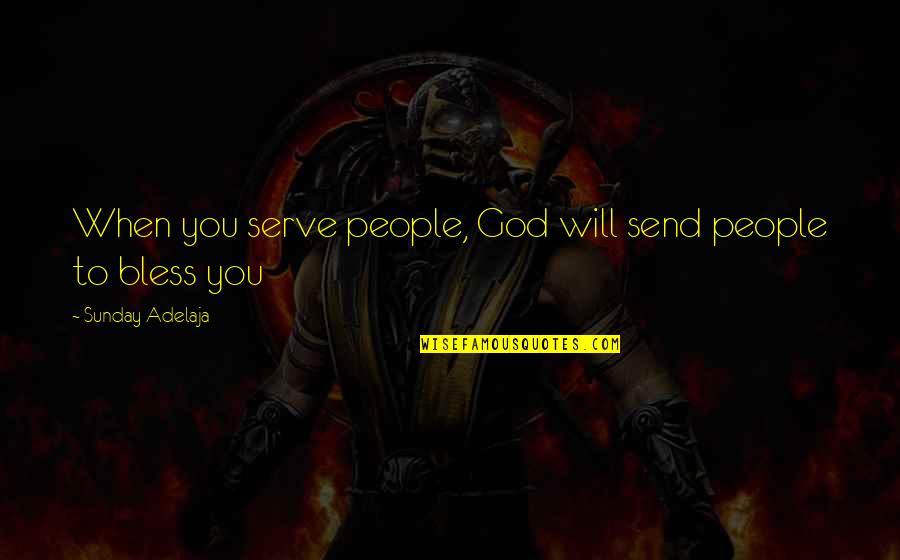 The God I Serve Quotes By Sunday Adelaja: When you serve people, God will send people