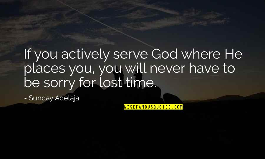 The God I Serve Quotes By Sunday Adelaja: If you actively serve God where He places