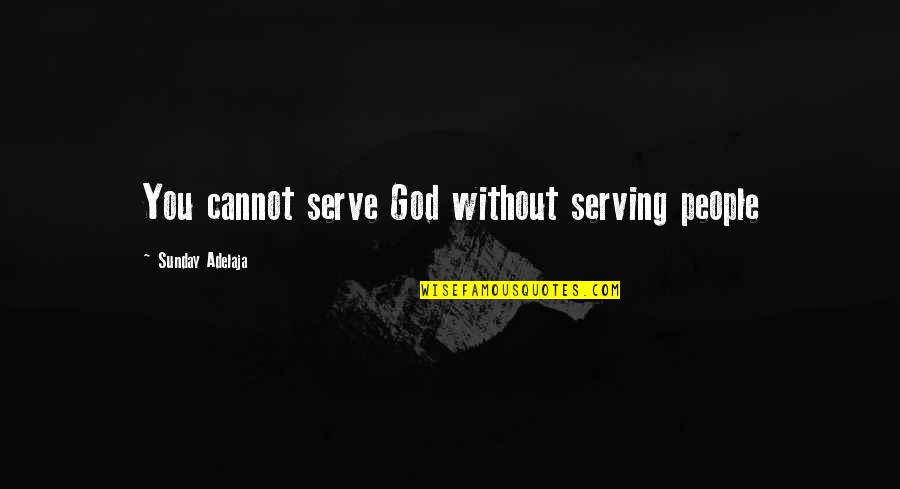 The God I Serve Quotes By Sunday Adelaja: You cannot serve God without serving people
