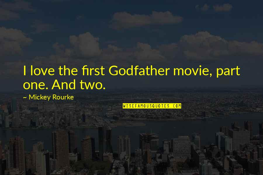 The Godfather Movie Quotes By Mickey Rourke: I love the first Godfather movie, part one.