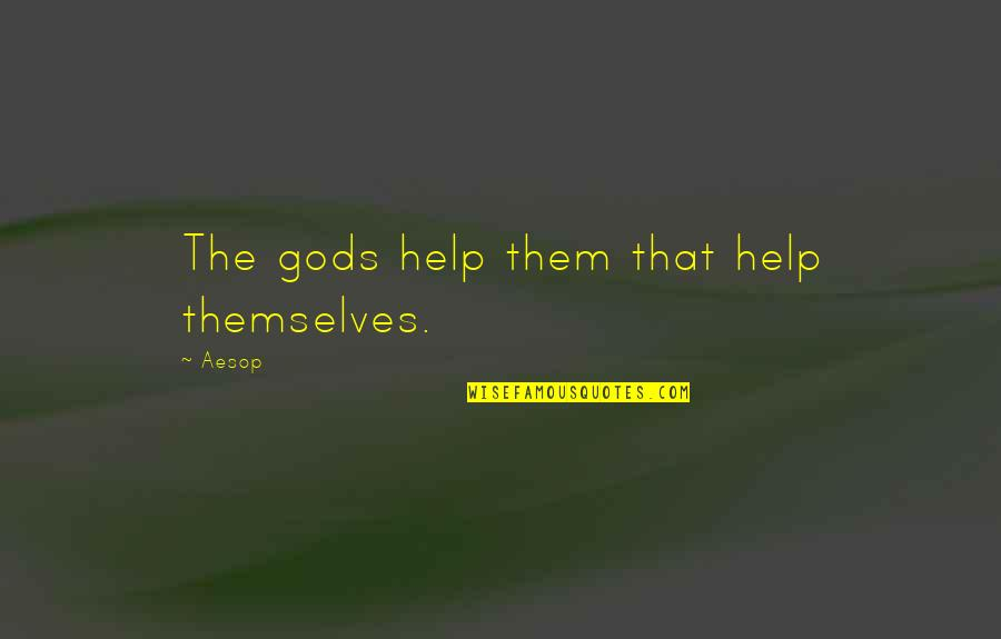 The Gods Themselves Quotes By Aesop: The gods help them that help themselves.