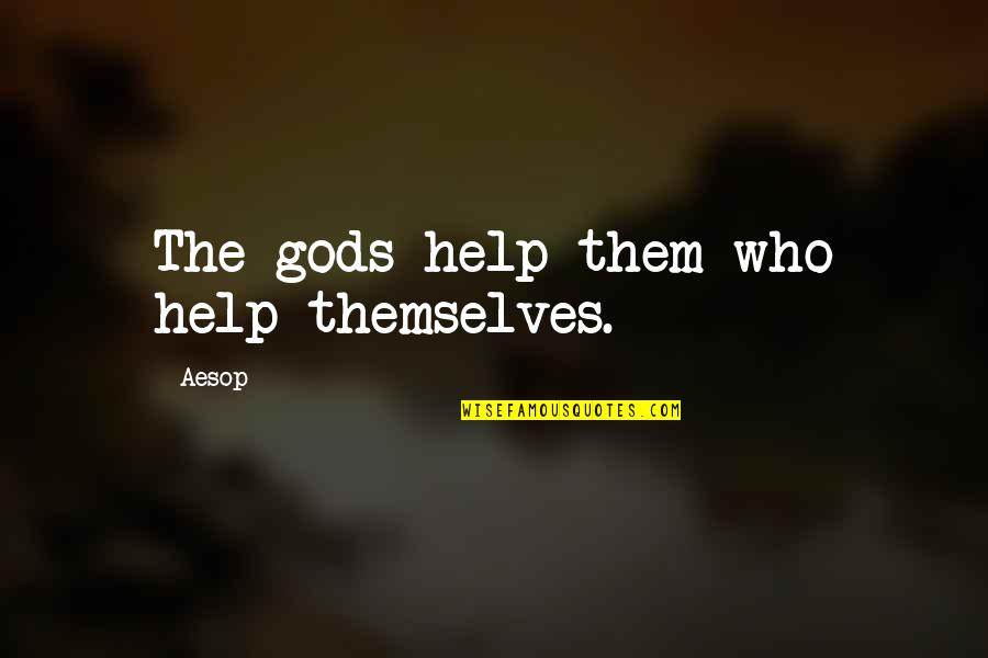 The Gods Themselves Quotes By Aesop: The gods help them who help themselves.