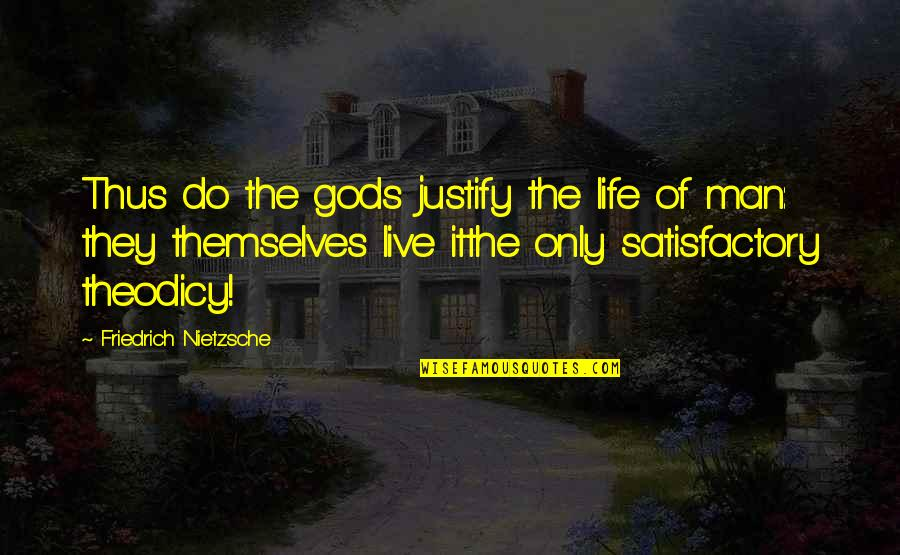 The Gods Themselves Quotes By Friedrich Nietzsche: Thus do the gods justify the life of