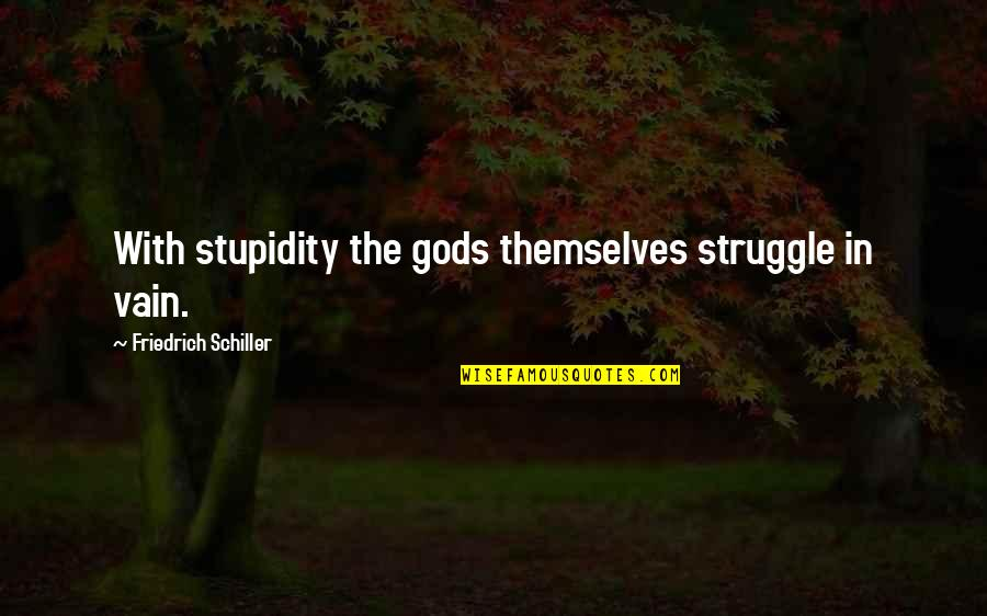 The Gods Themselves Quotes By Friedrich Schiller: With stupidity the gods themselves struggle in vain.