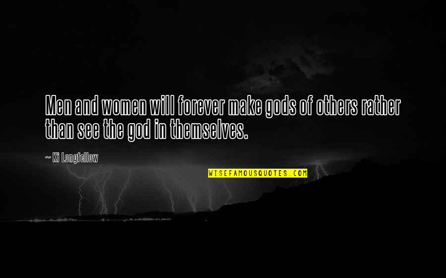 The Gods Themselves Quotes By Ki Longfellow: Men and women will forever make gods of