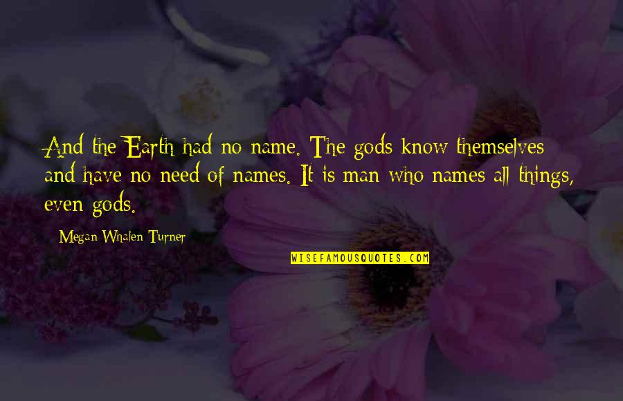 The Gods Themselves Quotes By Megan Whalen Turner: And the Earth had no name. The gods