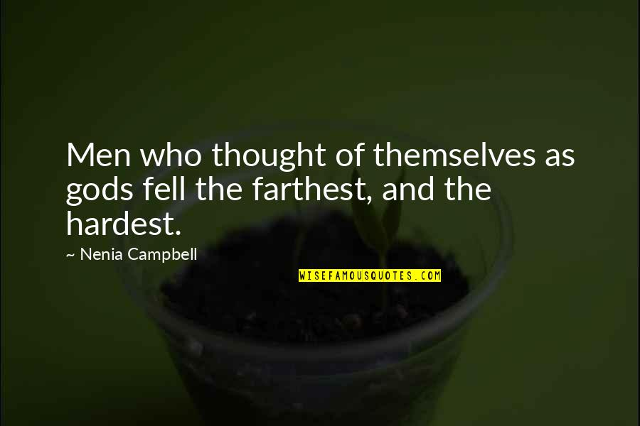The Gods Themselves Quotes By Nenia Campbell: Men who thought of themselves as gods fell