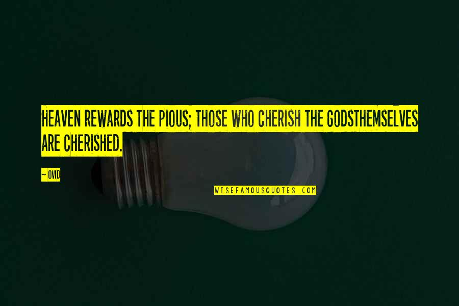 The Gods Themselves Quotes By Ovid: Heaven rewards the pious; those who cherish the
