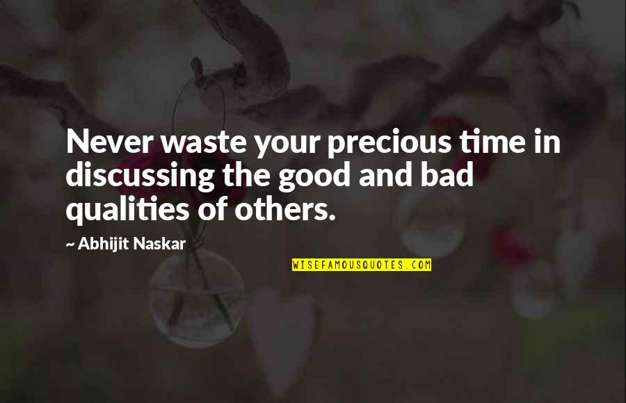 The Good And Bad In Life Quotes By Abhijit Naskar: Never waste your precious time in discussing the