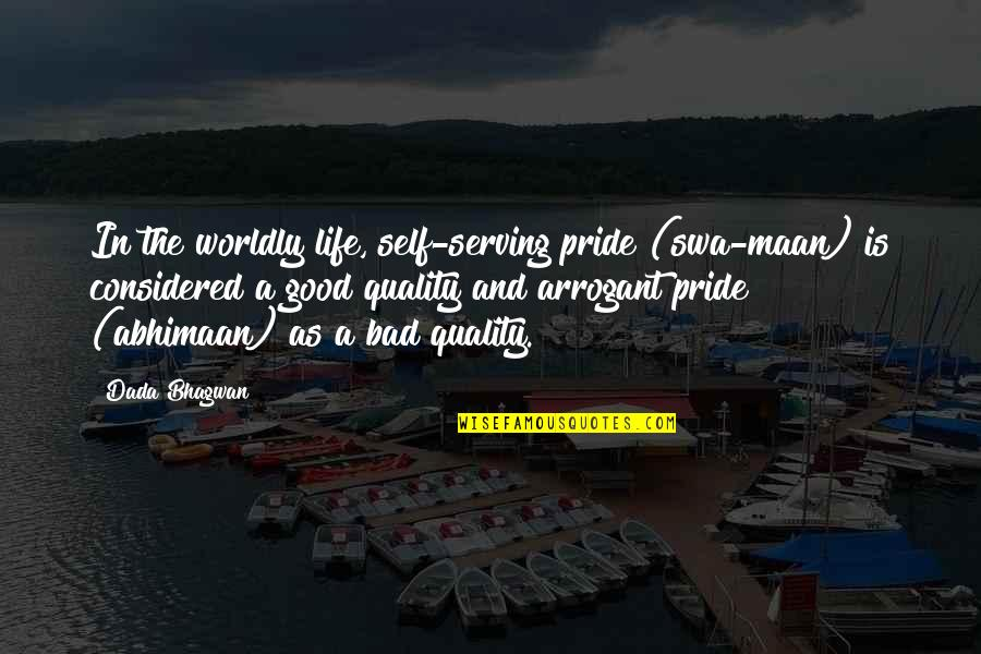The Good And Bad In Life Quotes By Dada Bhagwan: In the worldly life, self-serving pride (swa-maan) is