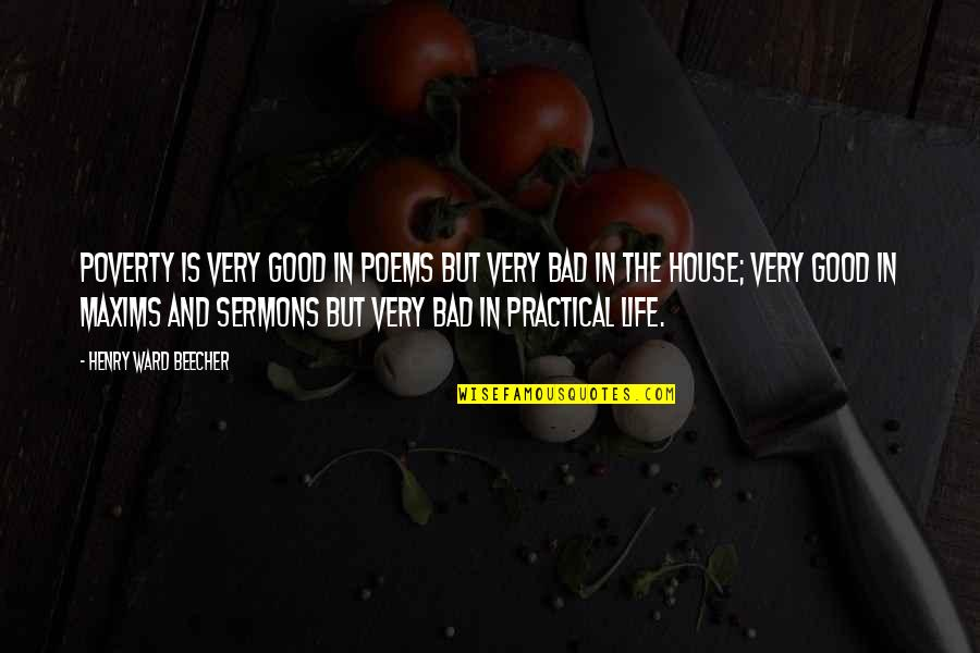 The Good And Bad In Life Quotes By Henry Ward Beecher: Poverty is very good in poems but very