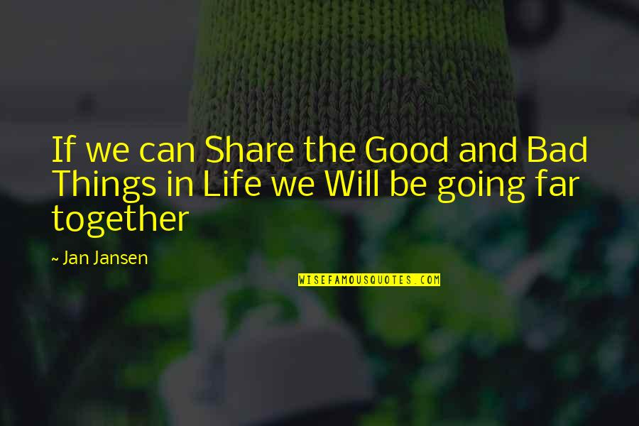The Good And Bad In Life Quotes By Jan Jansen: If we can Share the Good and Bad