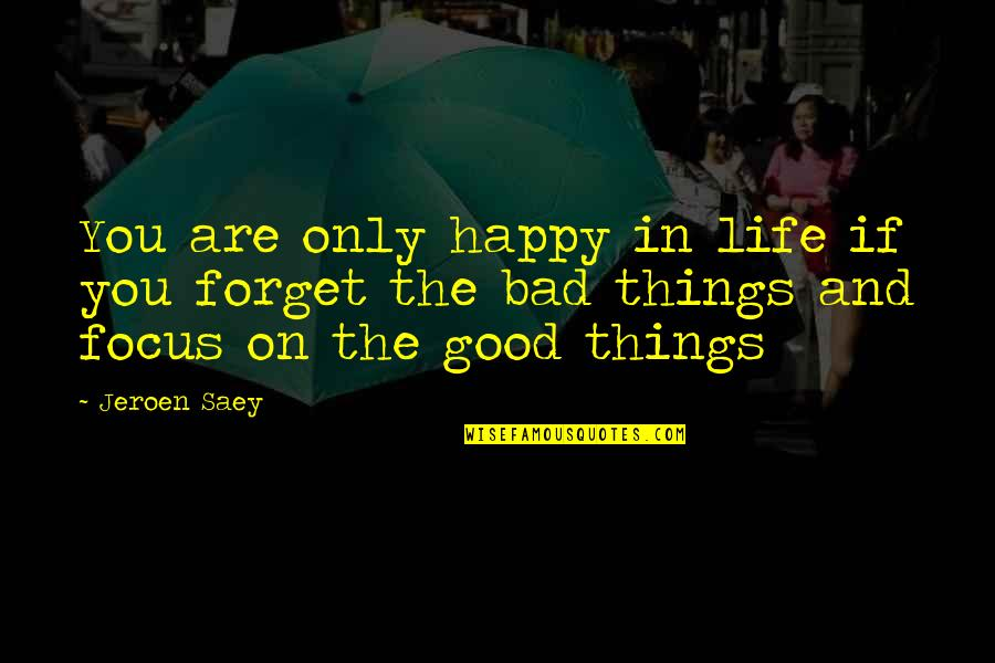 The Good And Bad In Life Quotes By Jeroen Saey: You are only happy in life if you