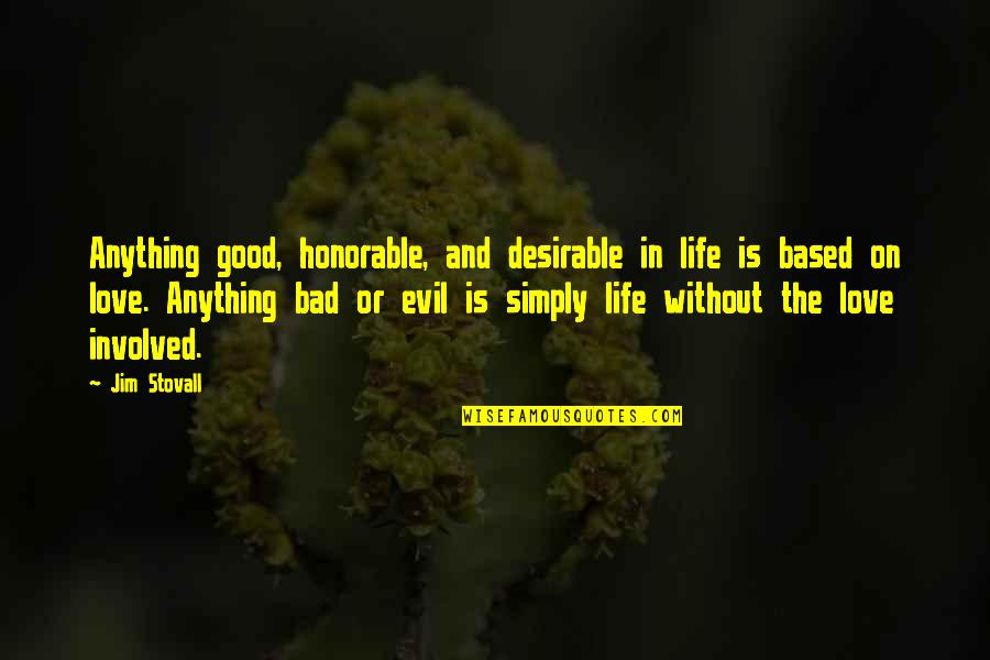 The Good And Bad In Life Quotes By Jim Stovall: Anything good, honorable, and desirable in life is