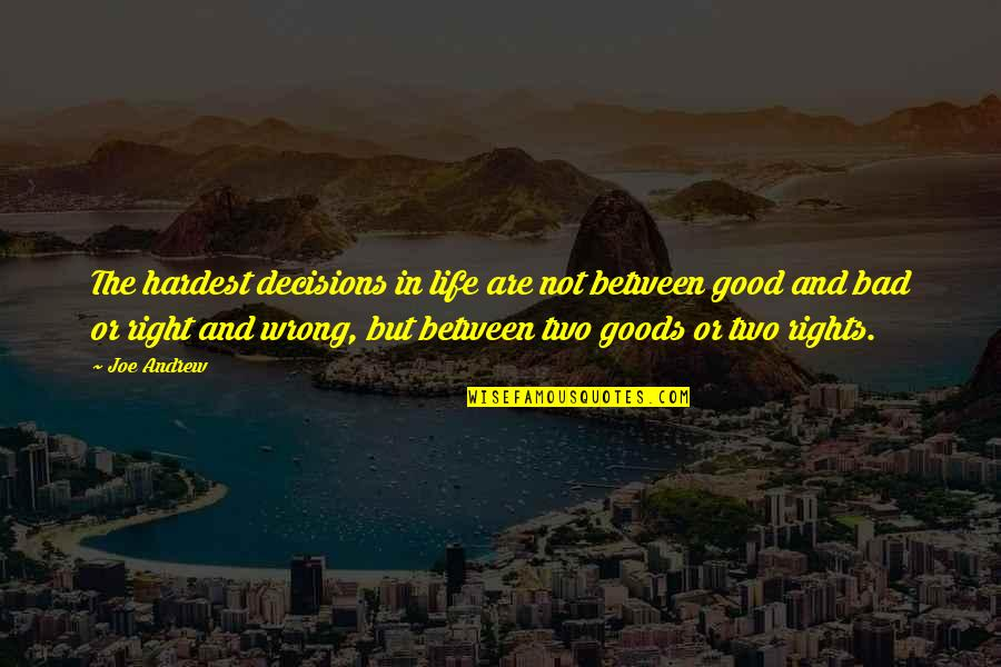 The Good And Bad In Life Quotes By Joe Andrew: The hardest decisions in life are not between