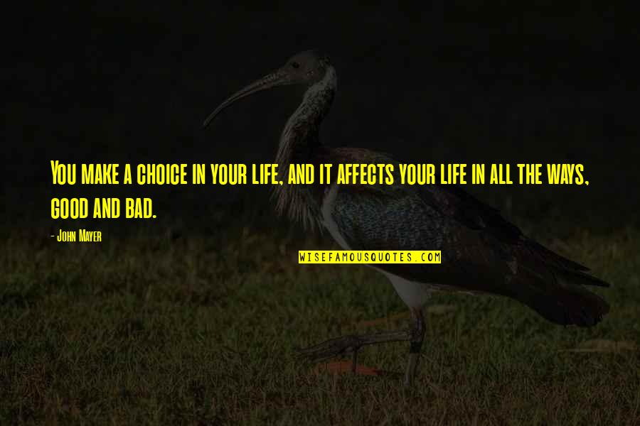 The Good And Bad In Life Quotes By John Mayer: You make a choice in your life, and