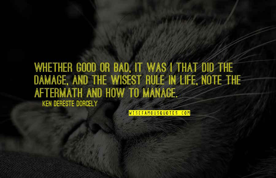 The Good And Bad In Life Quotes By Ken Dereste Dorcely: Whether good or bad, it was I that