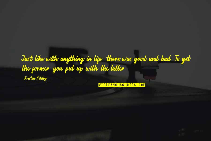 The Good And Bad In Life Quotes By Kristen Ashley: Just like with anything in life, there was